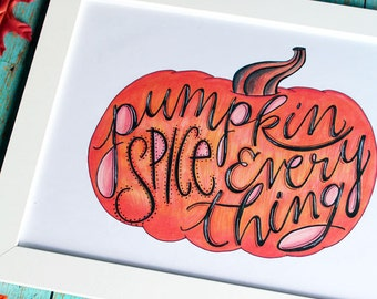 ART PRINT - Pumpkin Spice Everything- Digital Art Print - fall art print - hand lettered art print  - Hand Lettering