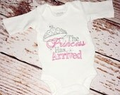 The Princess has Arrived Shirt or Bodysuit- Embroidered Shirt- Baby Girl Coming Home Outfit- Hospital Outfit- Baby Girl Gift
