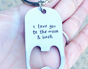 I Love You To The Moon And Back, key chain bottle opener,personalized key chain,engraved keychain, personalized keychains, for him