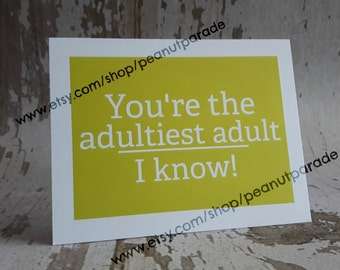 You're the Adultiest Adult I Know! Greeting Card