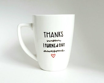 Thanks Mom I Turned Out Awesome, Mother's Day Gift, Under 25, Love Quote Coffee Tea Mug, 12 oz White, Dishwasher Safe