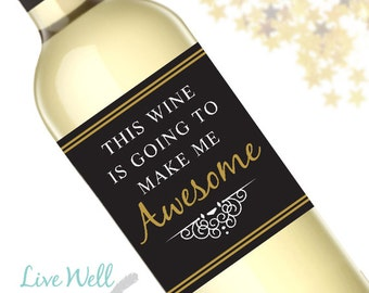 This Wine Is Going To Make Me Awesome - Funny Wine Label - Unique Gift - WEATHERPROOF and REMOVABLE - Wine Bottle Labels