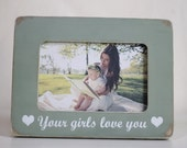 Daddy Gift Your Girls Love You Frame Fathers Day, Valentines Day Mothers Day Mommy Gift