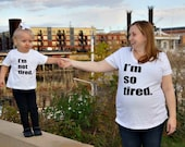 I'm not tired & I'm so tired Onesies/T-shirts/Tank tops for baby, toddler, girls, and moms, maternity