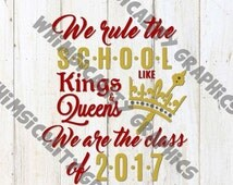 HALF-OFF Digital File - We Rule the School Like Kings and Queens Senior 2017 with svg, dxf, png Commercial & Personal Use