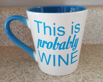 This Is Probably Wine Whiskey or Vodka Coffee mug