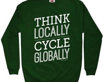 Think Locally Cycle Globally Sweatshirt - Men S M L XL 2x 3x - Crewneck, Bicycle Shirt, Bike, Cycling, Adventure - 4 Colors