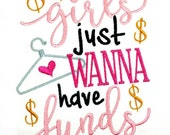 Girls Just Wanna Have Funds Machine Embroidered shirt