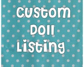 Custom handmade doll listing for Carly
