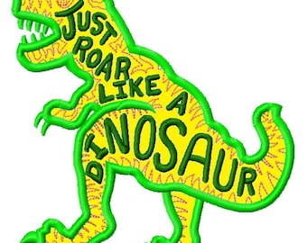 T-Rex Dinosaur Just Roar Like a Dino APPLIQUE Embroidery Design  INSTANT DOWNLOAD