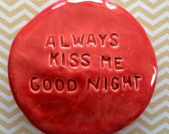 ALWAYS KISS Me GOODNIGHT Pocket Stone - Ceramic - Red Art Glaze - Inspirational Art Piece by Inner Art Peace