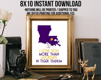 LSU Louisiana state university  Printable 8x10 football dorm Sign I love you more than  college gift jones Stadium tigers