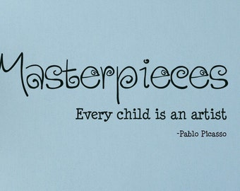 Masterpieces Every Child Is An Artist Children Wall Decal Vinyl Wall Quote Kids Art Display Pablo Picasso Quote Vinyl Lettering