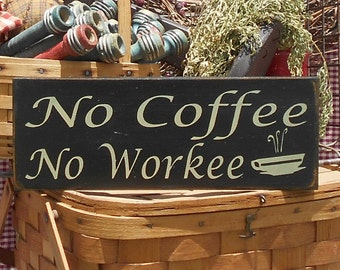 "No Coffee No Workee painted wood sign 4.5"" x 12"" choice of color"