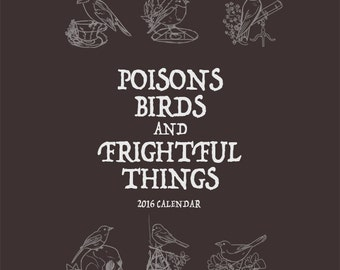 Poisons, Birds, and Frightful Things 2016 Calendar