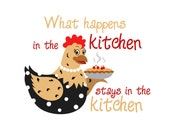 SVG What Happens In The Kitchen Chicken Hen Cuttable File - INSTANT DOWNLOAD - for use with silhouette cameo, cricut, Sizzix, other machines