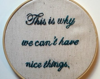 This is why we can't have nice things. ~ Embroidery Hoop