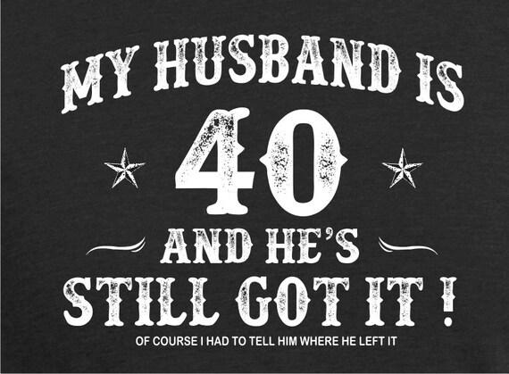 40th Birthday Husband Turning 40 Still Got It Hot Husband