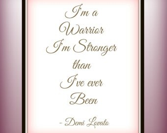 I'm a warrior I'm stronger than I've ever been - Demi Lovato - Demi - Lyric Print - Lyric - Inspirational - Motivational - Stay Strong