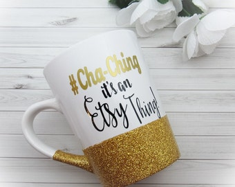 Cha-ching! Its an Etsy Thing Glittered Coffee Mug ~ Vinyl Mug ~ Personalized Mug ~