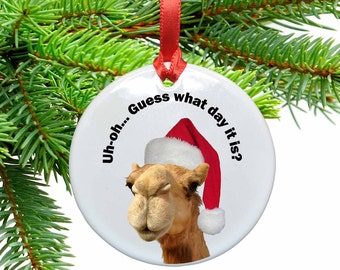 Uh oh Guess what day it is Funny Camel Ceramic Christmas Ornament