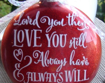 Loved you then, Love you still ornament
