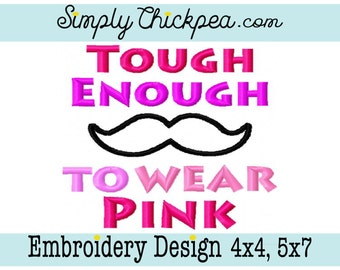 Embroidery Design - Tough Enough to Wear Pink - Mustache Appliqué - Just for Boys - Breast Cancer Awareness - For 4x4 and 5x7 Hoops