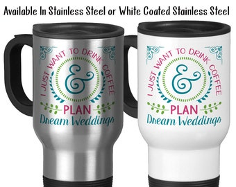 I Just Want To Drink Coffee And Plan Dream Weddings, Wedding Planner, Wedding Planning, Dream Wedding, 14oz Stainless Steel Travel Mug