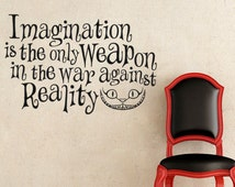 Alice In Wonderland Inspired Wall Decal Sticker Imagination is the Only Weapon in the War Against Reality