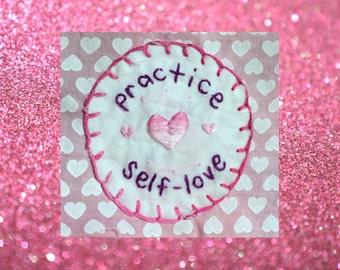 Practice Self Love Patch, Self Care Patch, Feminist Patch