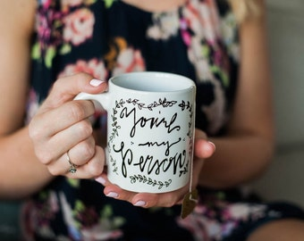 Mug Quote: You're My Person. Handpainted porcelain mug. Perfect for a romantic or a best friend gift. Whimsical writing with floral border.