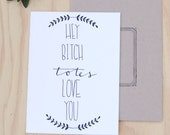 Funny Valentine's Day best friend card, mothers day card, Hey bitch totes love you, Bridesmaid appreciation,mother of the bride