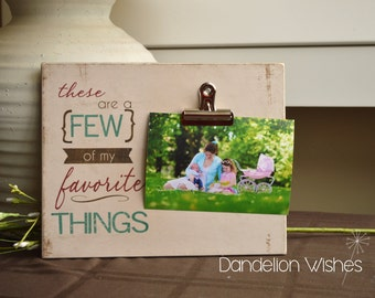 These Are a Few of my Favorite Things; 8x10 Photo Clip Frame; Unique Gift for Mom, Grandma, Grandpa, Dad, an Aunt or a Friend