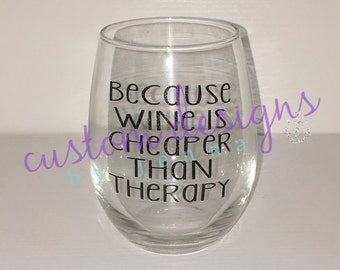 Because Wine is Cheaper Than Therapy || Wine Glass || Gift Idea