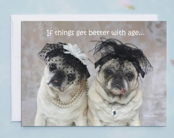 Funny Birthday Card for Her - Funny Birthday Cards - If Things Get Better with Age, Pug Birthday Card by Pugs and Kisses