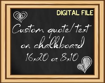 Custom chalkboard sign with your favorite quote or text, printable jpeg, custom text on blackboard, custom chalkboard art, high resolution