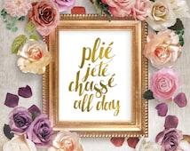 Plie jete chasse all day, prima ballerina gift, inspirational ballet print tribute, faux gold leaf home decor wall art dance recital teacher