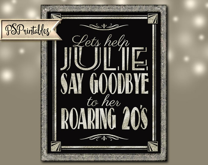 Personalized Lets help say GOODBYE to ROARING 20'S Printable birthday sign file-DIY-Art Deco/Great Gatsby/Roaring 20's/black glittter silver