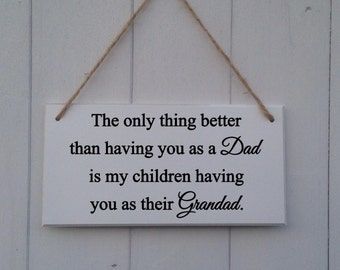 The only thing better than having you as a dad is my children having you as their grandad   MDF Plaque   MDF Sign   Dad Gift   Father