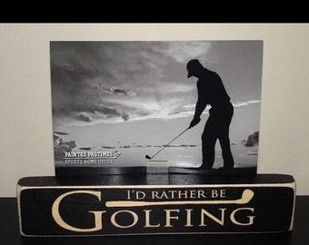 Golf Gift,Golf Coach Gift,I'd rather be Golfing,Golf Sign,Golf Accessories,Golf Gifts,Golf Decor,Golf Art,Golf Ball,Golf Gifts for Men,Golf