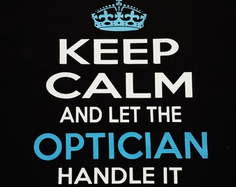 Keep Calm And Let The Optician Handle It...Tee or Tank