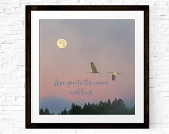 Love You to the Moon, Love Art, Mothers Day Gift, Gift for Mother, Love You, Wedding Gift,Romantic Gift,Moon Print,Crane,Gift for Girlfriend