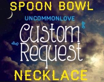 Custom Flattened Spoon Bowl Pendant Necklace Request