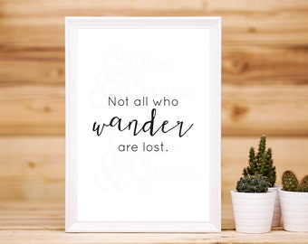 Not All Who Wander Are Lost *Digital Printable 8x10, 5x7