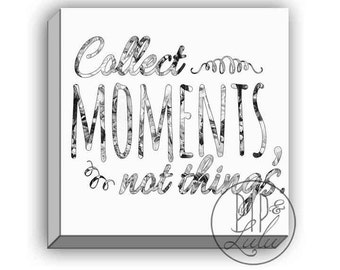 collect moments not things, typographic print, inspirational word art, canvas wall art, black and white decor, inspirational quote print