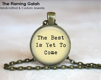 The BEST is YET to COME Pendant • Quote • Inspirational • Motivational • Gift Under 20 • Made in Australia (P1276)
