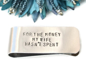 Hand Stamped Money Clip For the Money My Wife Hasn't Spent Aluminum | Funny Gift For Him Husband Gift | Mens Gifts | Gifts For Guys