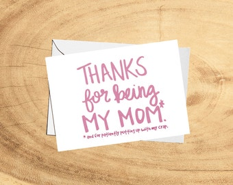 Thanks for Being My Mom, Mother's Day card, 4x 5.5