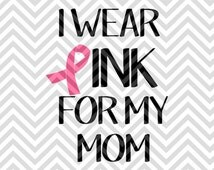 I Wear Pink for My Mom Breast Cancer Awareness SVG and DXF Cut File • PNG • Vector • Calligraphy • Download File • Cricut • Silhouette