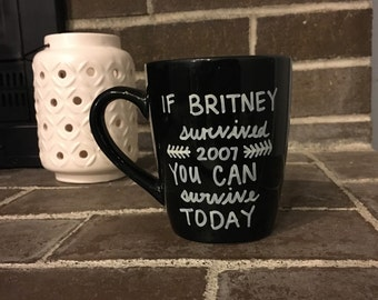 If Brittany Survived 2007 You Can Survive Today. Brittany Spears, Coffee Mug